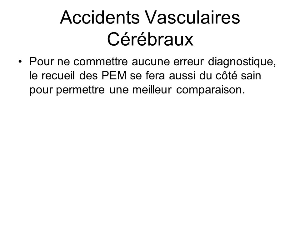 Accidents Vasculaires Cérébraux Applications cliniques : –Étude de lexcitabilité corticale : Intérêt dans lévaluation des mécanismes physiopathologiques.