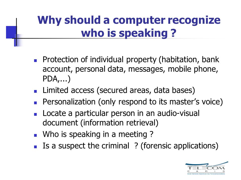 Domains of Automatic Speaker Recognition Your voice is a signature Speaker verification (Voice Biometric) Are you really who you claim to be .
