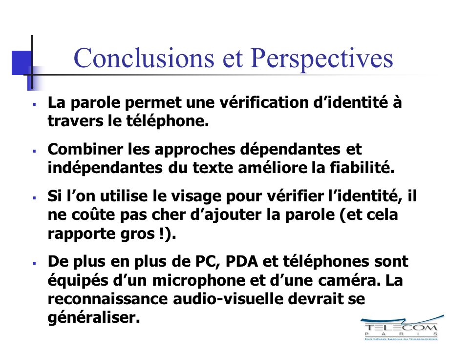 Perspectives Speech is often the only usable biometric modality (over the telephone network).