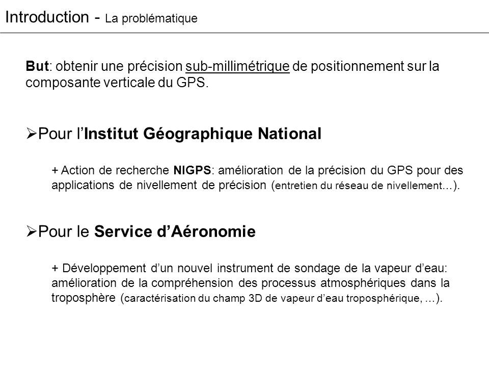 Plan 1 – Le système GPS – Présentation, – Le délai troposphérique, 2 – Traitement de mesures GPS – Leffet des hétérogénéités atmosphériques sur le positionnement par GPS.