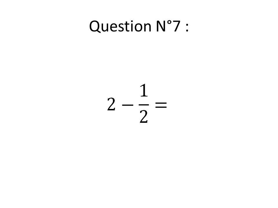 Question N°8 :