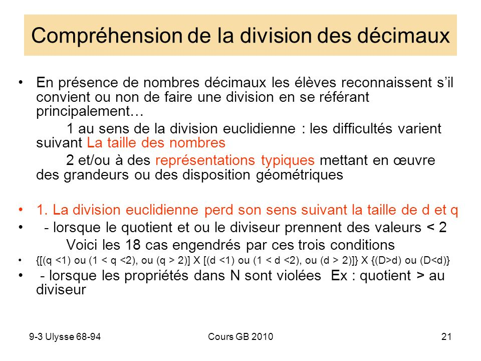 9-3 Ulysse 68-94Cours GB 201022 Dividende D Diviseur d Quotient q 0 d < 11< d 2 d > 2 0 q < 1 0,3 : 0,8 q = 0,37… Grande difficulté 0,8 : 1,25 q = 0,64 380:450 q = 0,84 1< q 2 1,70 : 0,90 q = 1,88… q > D 1,8 : 1,25 =1,44 Diffic.