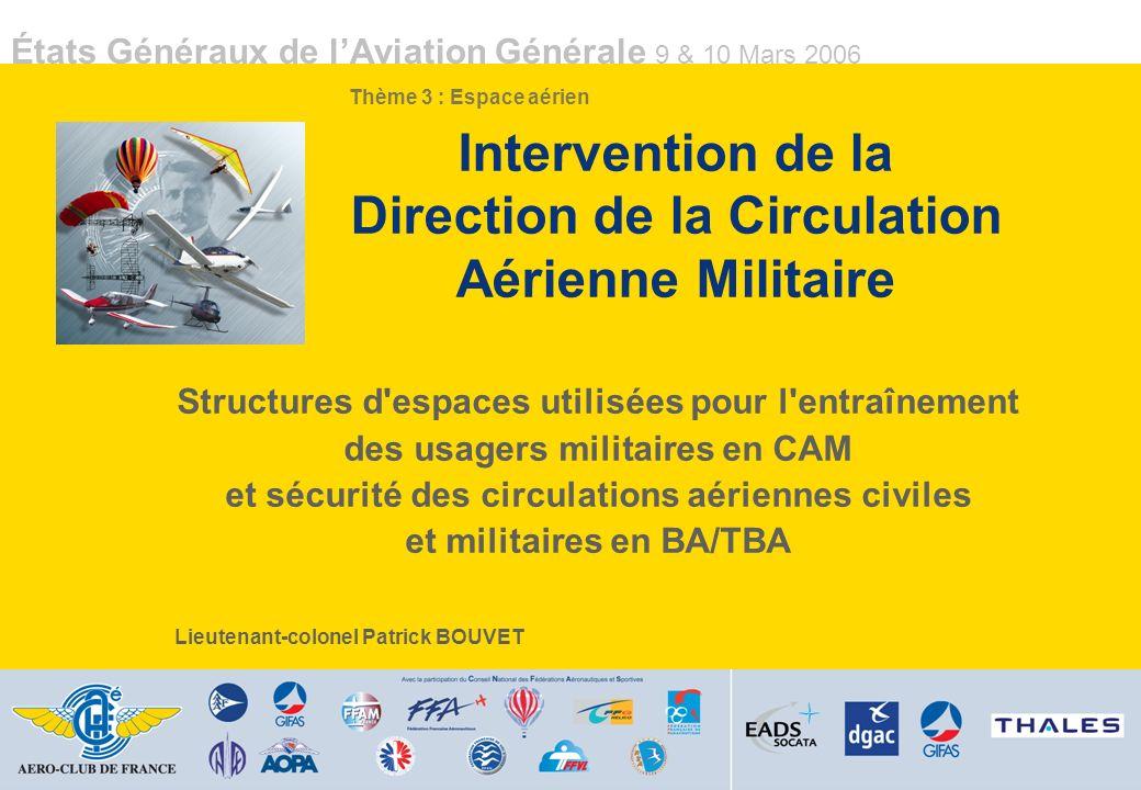 États Généraux de lAviation Générale 9 & 10 Mars 2006 Direction de la circulation aérienne militaire DIRCAM 420000 heures de vol par an dont 65% en CAM