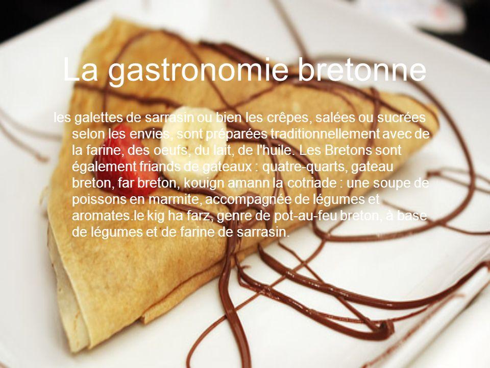 La gastronomie bretonne les galettes de sarrasin ou bien les crêpes, salées ou sucrées selon les envies, sont préparées traditionnellement avec de la farine, des oeufs, du lait, de l huile.