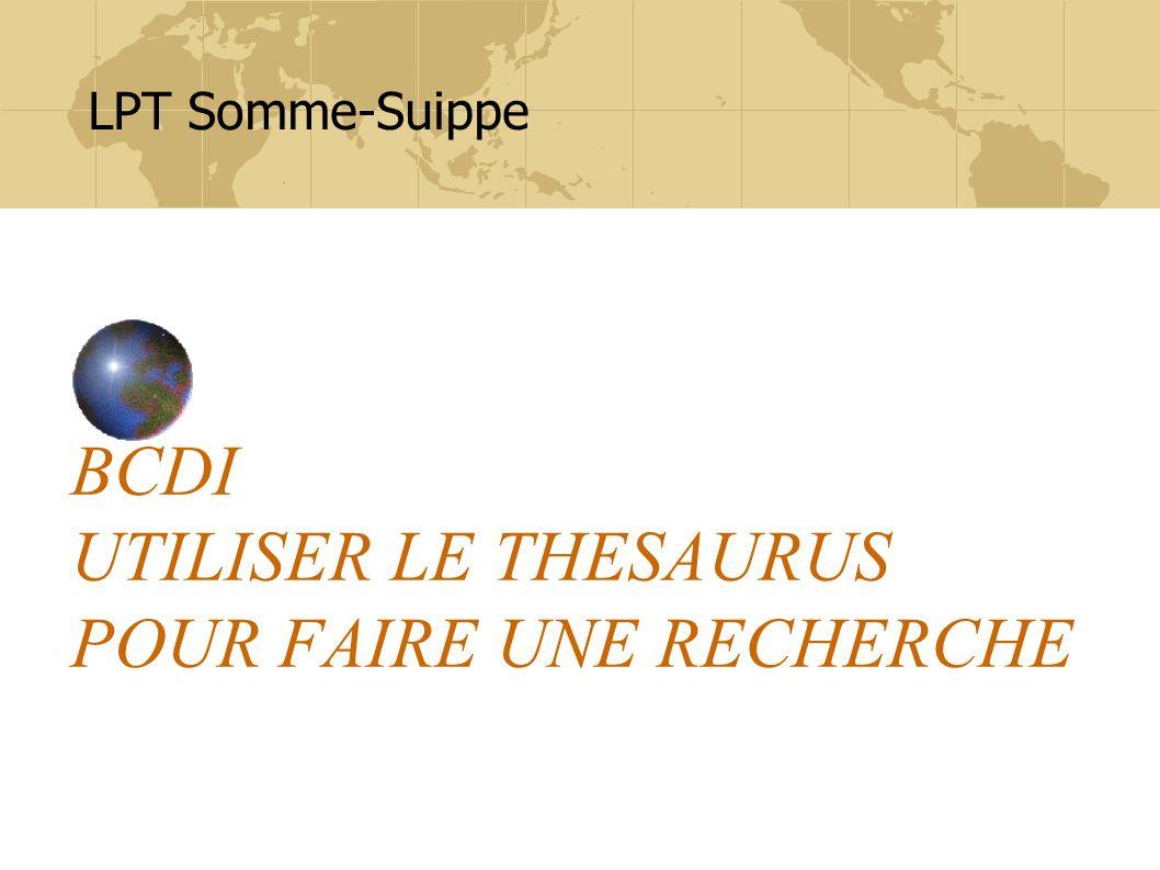 BCDI UTILISER LE THESAURUS POUR FAIRE UNE RECHERCHE LPT Somme-Suippe