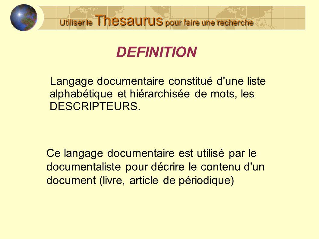DEFINITION Langage documentaire constitué d une liste alphabétique et hiérarchisée de mots, les DESCRIPTEURS.