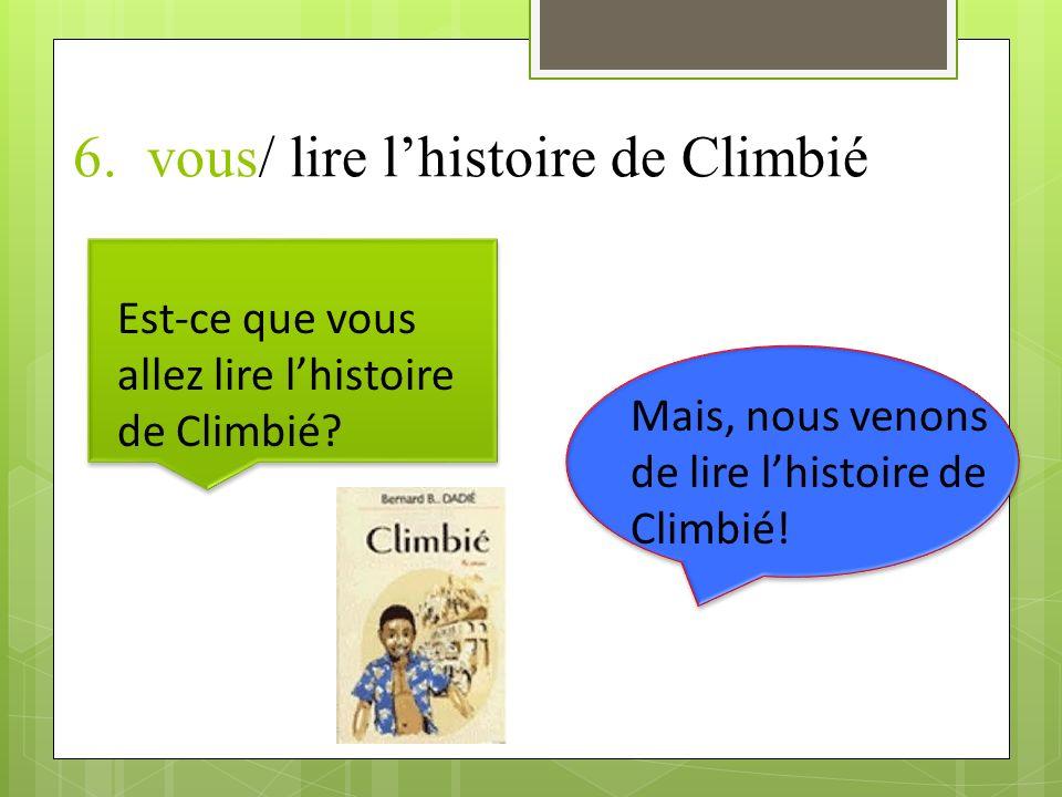 6.vous/ lire lhistoire de Climbié Est-ce que vous allez lire lhistoire de Climbié.
