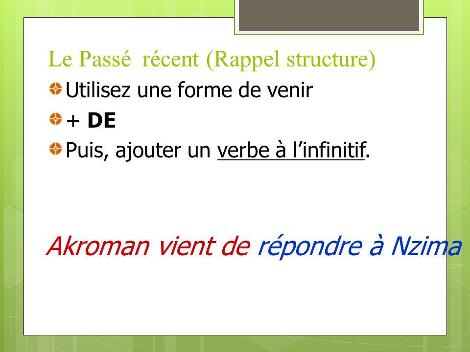 Le Passé récent (Rappel structure) Utilisez une forme de venir + DE Puis, ajouter un verbe à linfinitif.