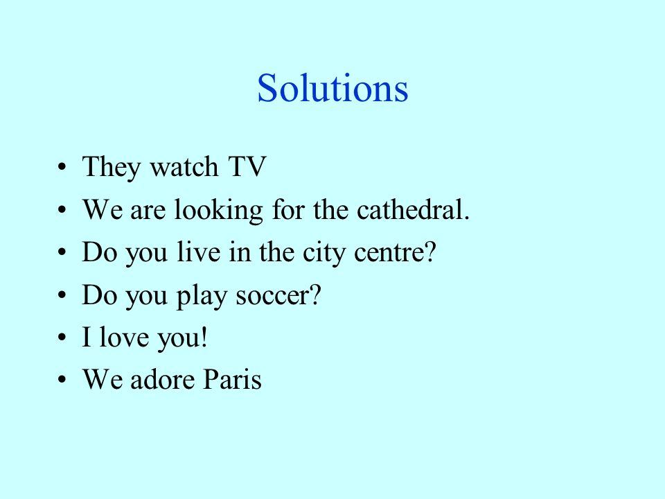 Solutions They watch TV We are looking for the cathedral.