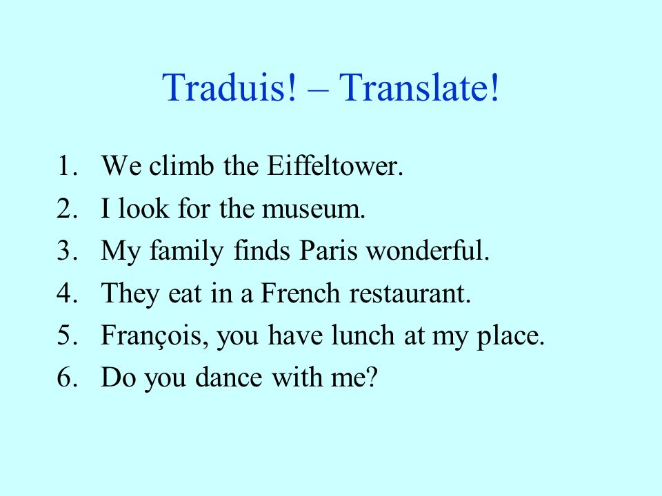 Traduis.– Translate. 1.We climb the Eiffeltower. 2.I look for the museum.