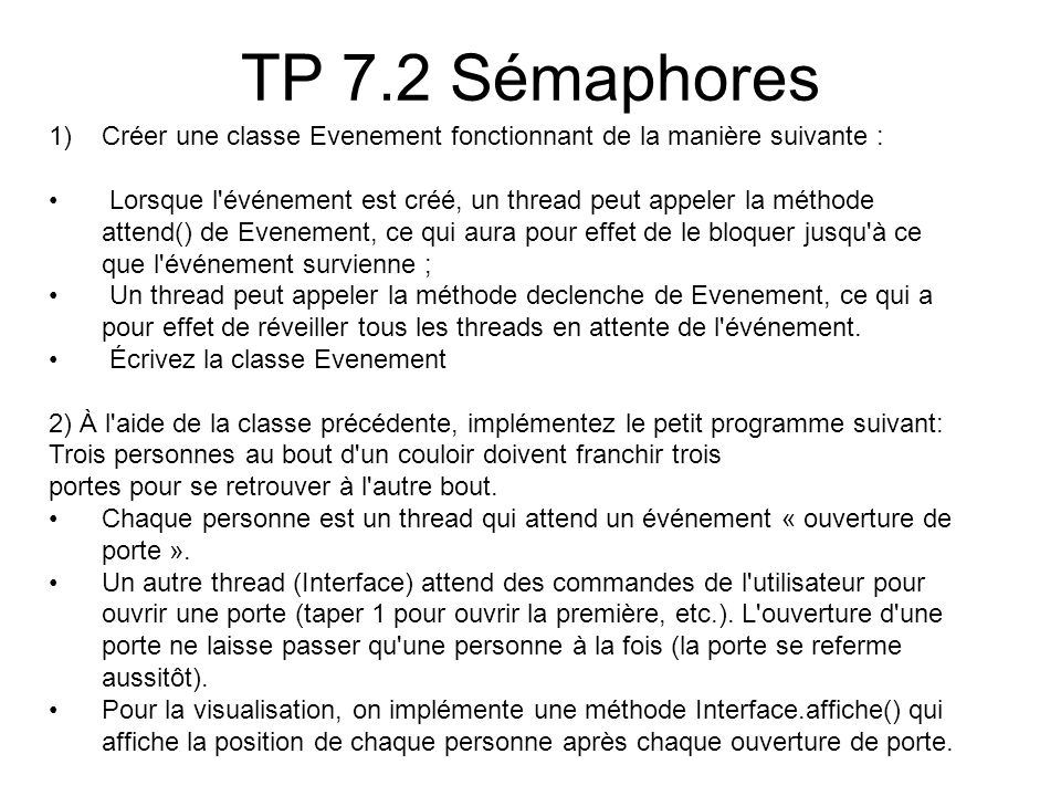 TP 7.3 Clients-Serveur TCP/IP Tous les clients communiquent avec un serveur Le serveur reçoit de chaque client un objet Personne, il affiche son prénom, met son attribut present à vrai et renvoie le même objet