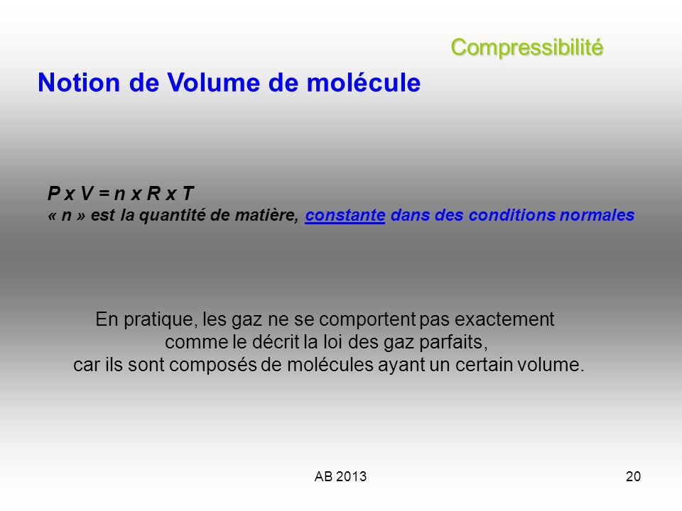 AB 201321 Le comportement dun gaz est influencé par quatre facteurs: la pression le volume la température la quantité de molécules Le gaz est constitué de molécules animées dun mouvement aléatoire perpétuel.