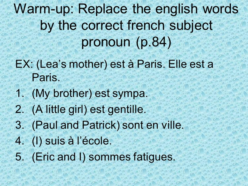 Aujourdhui 1.warm-up 2.powerpoint ER Verbs: subject pronouns, infinitif, stem, and endings 3.Textbook p.