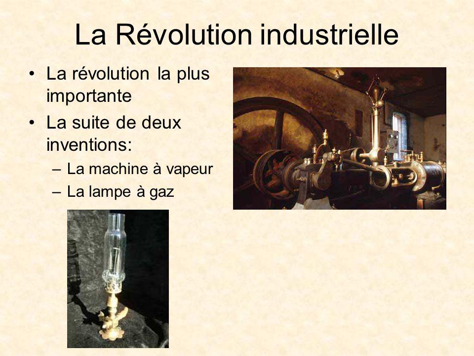 La Révolution industrielle La machine à vapeur: –A révolutionné les moyens de transport Les trains à vapeur Les bateaux à vapeur