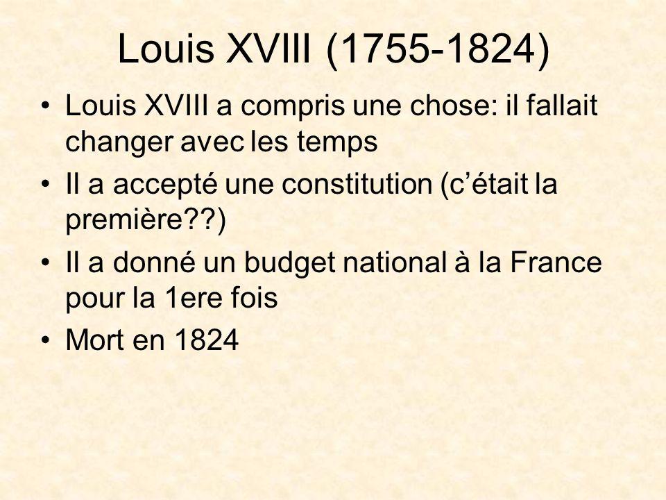 Charles X: 1757-1836 Charles X: frère de Louis XVI et Louis XVIII Très conservateur: –voulait restaurer la monarchie absolue de Versailles avant la Révolution.