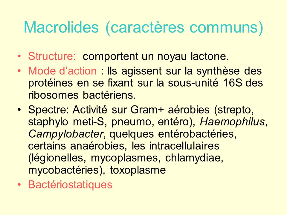 Macrolides (suite) Administration orale, rarement IV Absorption variable suivant molécules; diffusion tissulaire, pénétration macrophagique élevée; élimination hépato-biliaire.