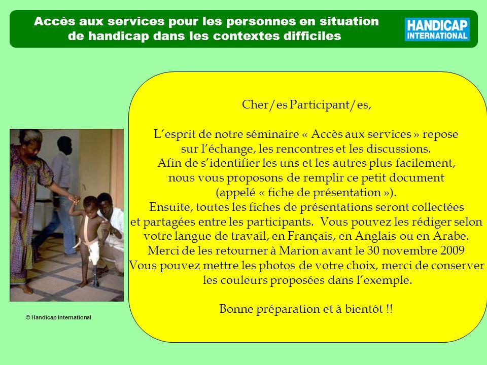 Accès aux services pour les personnes en situation de handicap dans les contextes difficiles Séminaire international Amman, Jordanie 7 – 11 décembre 2009 © Handicap International Qui suis-je .