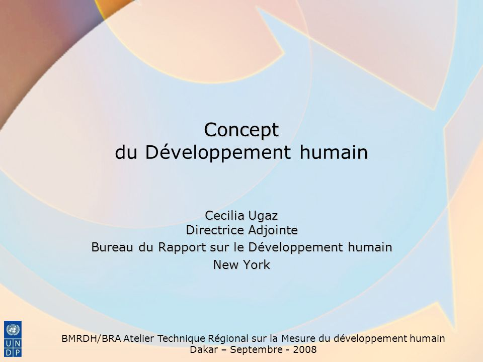 BMRDH/BRA Atelier Technique Régional sur la Mesure du développement humain Dakar – Septembre - 2008 But de la présentation Répondre à deux questions clés –Quest-ce que le concept du Développement humain .