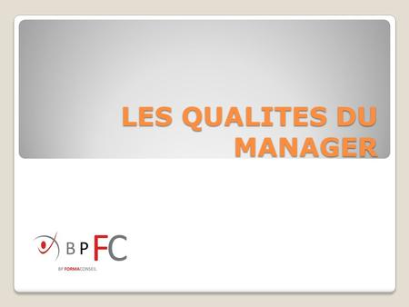 LES QUALITES DU MANAGER.