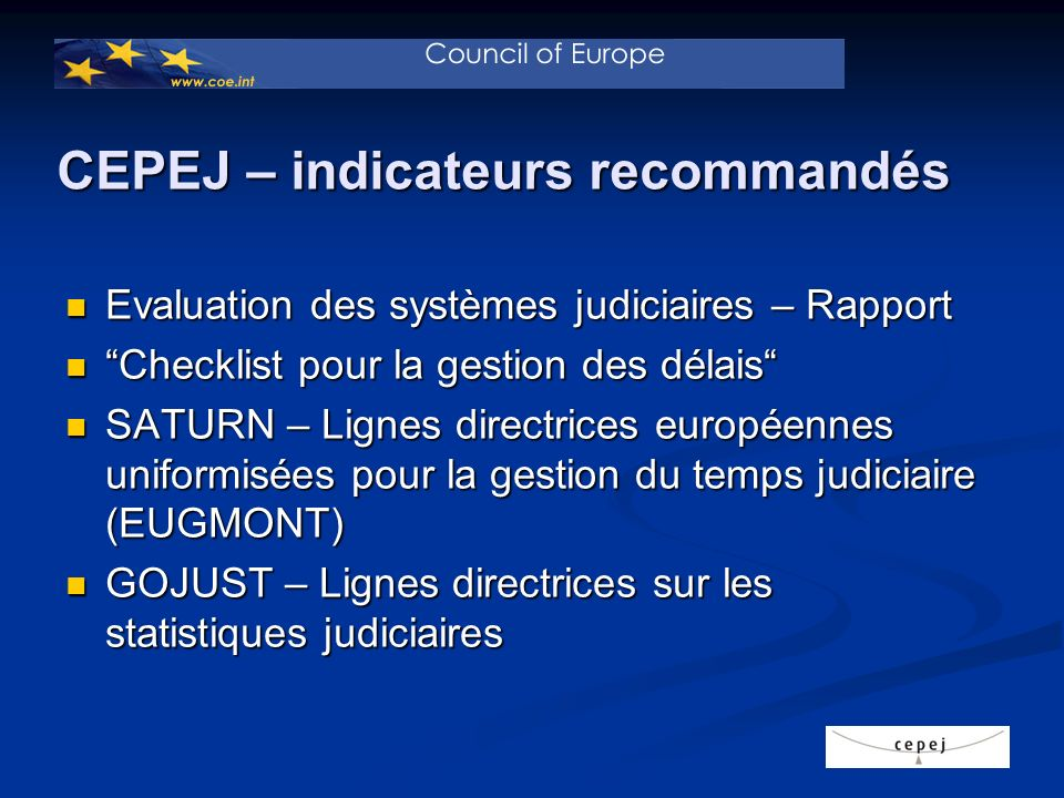 CEPEJ – indicateurs recommandés Types daffaires Affaires pendantes depuis 1.1.2008 Nouvelles affaires introduites en 2008 Affaires résolues en 2008 Affaires pendantes au 31.12.2008 1Affaires civiles 1aDivorces contentieux 1bLicenciements