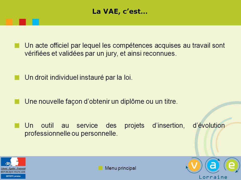 Menu principal La VAE permet… Dobtenir tout ou partie dune certification de valeur nationale : diplôme, titre à finalité professionnelle ou certificat de qualification professionnelle.