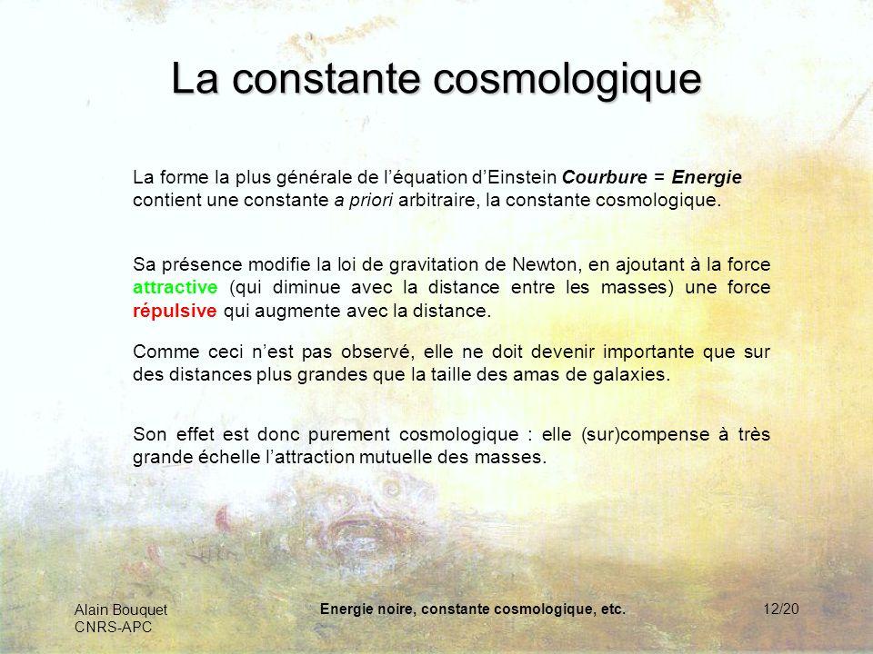 Alain Bouquet CNRS-APC Energie noire, constante cosmologique, etc.13/20 Une constante… variable Coïncidence : Sa valeur a juste la valeur nécessaire pour quelle devienne importante précisément aujourdhui.