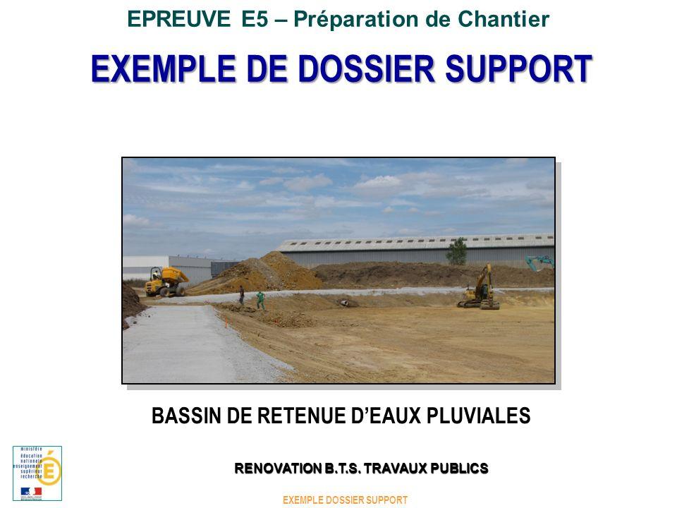 EPREUVE E5 – Préparation de Chantier BASSIN DE RETENUE DEAUX PLUVIALES Volume utile : 11850 m3 EXEMPLE DOSSIER SUPPORT RENOVATION B.T.S.
