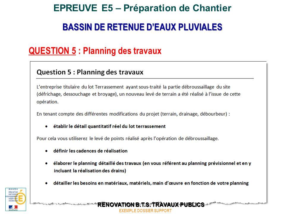 EPREUVE E5 – Préparation de Chantier QUESTION 6 : Etablissement des documents techniques pour lexécution du chantier BASSIN DE RETENUE DEAUX PLUVIALES EXEMPLE DOSSIER SUPPORT RENOVATION B.T.S.
