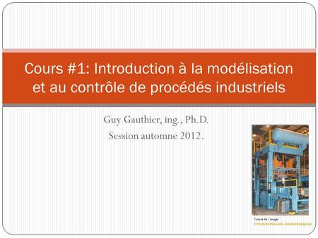 Guy Gauthier, ing., Ph.D. Session automne 2012.