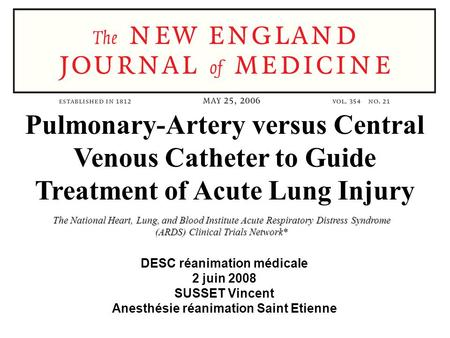 DESC réanimation médicale 2 juin 2008 SUSSET Vincent Anesthésie réanimation Saint Etienne Pulmonary-Artery versus Central Venous Catheter to Guide Treatment.