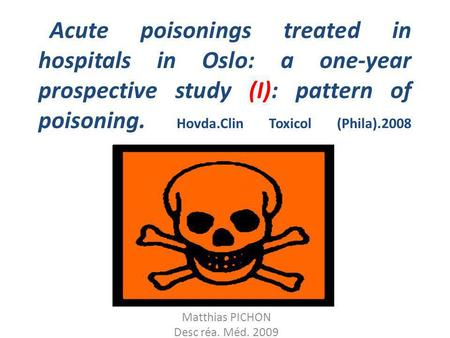 Acute poisonings treated in hospitals in Oslo: a one-year prospective study (I): pattern of poisoning. Hovda.Clin Toxicol (Phila).2008 Matthias PICHON.