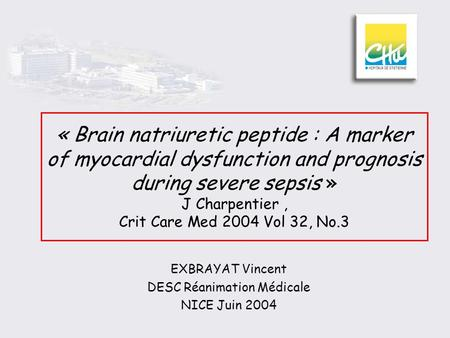 « Brain natriuretic peptide : A marker of myocardial dysfunction and prognosis during severe sepsis » J Charpentier, Crit Care Med 2004 Vol 32, No.3 EXBRAYAT.