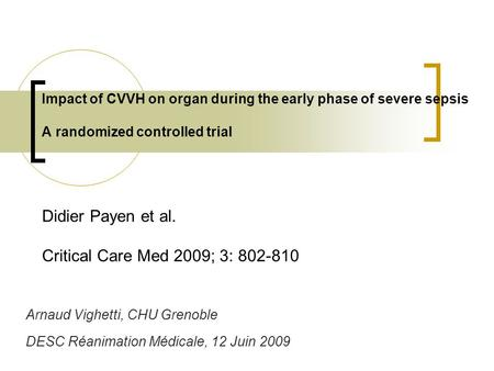 Impact of CVVH on organ during the early phase of severe sepsis A randomized controlled trial Didier Payen et al. Critical Care Med 2009; 3: 802-810 Arnaud.