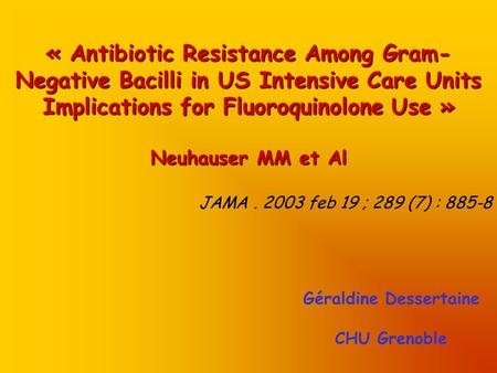« Antibiotic Resistance Among Gram- Negative Bacilli in US Intensive Care Units Implications for Fluoroquinolone Use » Neuhauser MM et Al JAMA. 2003 feb.