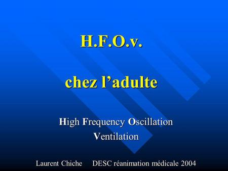 H.F.O.v. chez l'adulte High Frequency Oscillation Ventilation