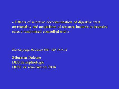 « Effects of selective decontamination of digestive tract on mortality and acquisition of resistant bacteria in intensive care: a randomised controlled.