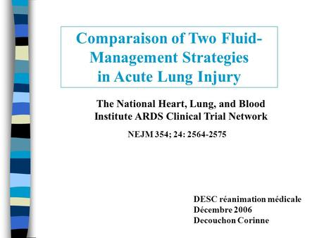 Comparaison of Two Fluid- Management Strategies in Acute Lung Injury The National Heart, Lung, and Blood Institute ARDS Clinical Trial Network NEJM 354;