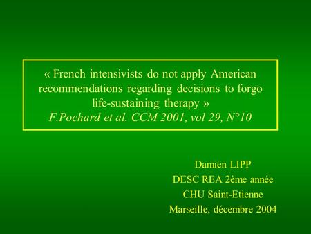 « French intensivists do not apply American recommendations regarding decisions to forgo life-sustaining therapy » F.Pochard et al. CCM 2001, vol 29, N°10.