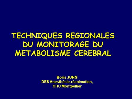 TECHNIQUES REGIONALES DU MONITORAGE DU METABOLISME CEREBRAL