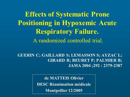 Effects of Systematic Prone Positioning in Hypoxemic Acute Respiratory Failure. A randomized controlled trial. GUERIN C; GAILLARD S; LEMASSON S; AYZAC.