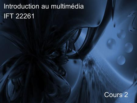 Introduction au multimédia IFT 22261 Cours 2. Le multimédia (suite)