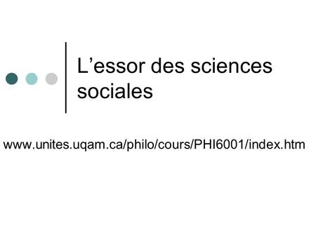 Lessor des sciences sociales www.unites.uqam.ca/philo/cours/PHI6001/index.htm.