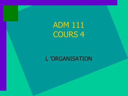 ADM 111 COURS 4 L 'ORGANISATION.
