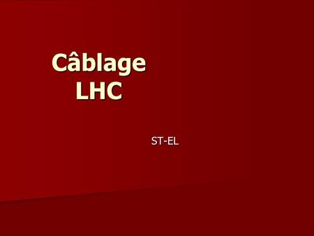 Câblage LHC ST-EL This presentation will probably involve audience discussion, which will create action items. Use PowerPoint to keep track of these action.