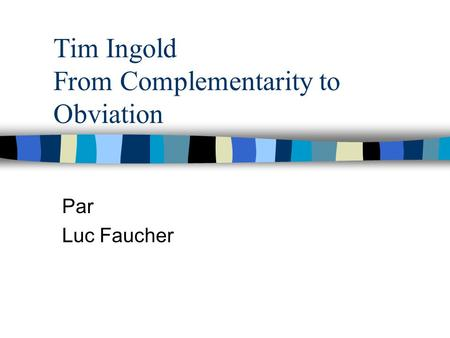 Tim Ingold From Complementarity to Obviation Par Luc Faucher.