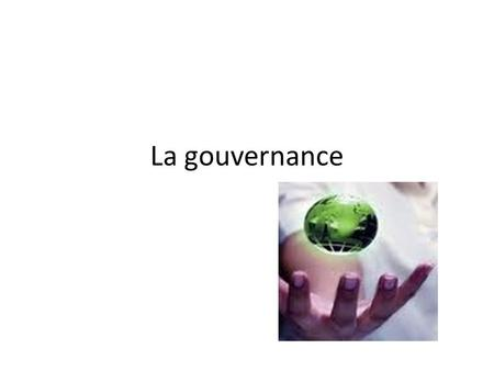 La gouvernance. Plan Vocabulaire utile Contexte Définitions Questions et discussion.