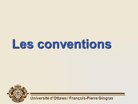 Les conventions.