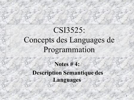 1 CSI3525: Concepts des Languages de Programmation Notes # 4: Description Semantique des Languages.