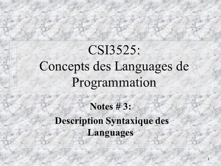 1 CSI3525: Concepts des Languages de Programmation Notes # 3: Description Syntaxique des Languages.