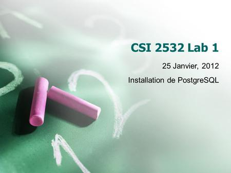 CSI 2532 Lab 1 25 Janvier, 2012 Installation de PostgreSQL.
